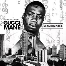 Gucci Mane Views From Zone 6