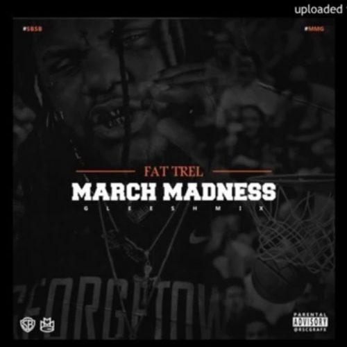 "Fat Trel "" March Madness"""