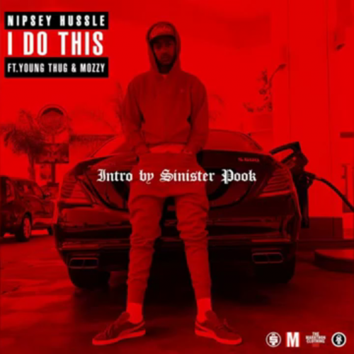 "Nipsey Hussle ft. Young Thug x Mozzy ""I Do This"""