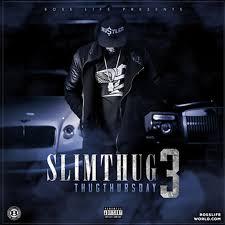 Slim Thug Thug Thursday 3