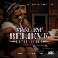 Kevin Gates Make Em' Believe