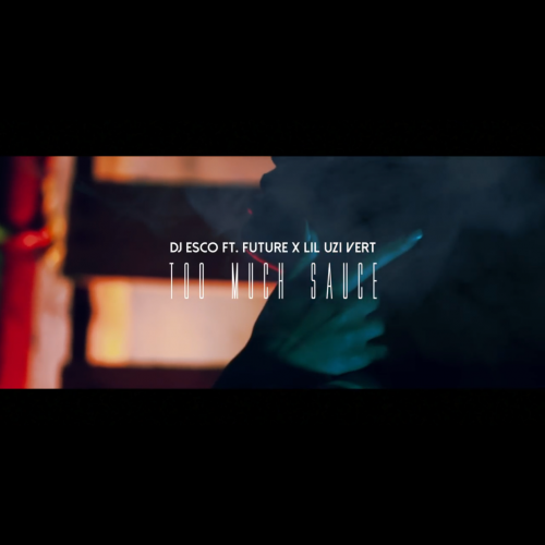 """Dj Esco ft. Future X Lil Uzi Vert """" Too Much Sauce"""""""