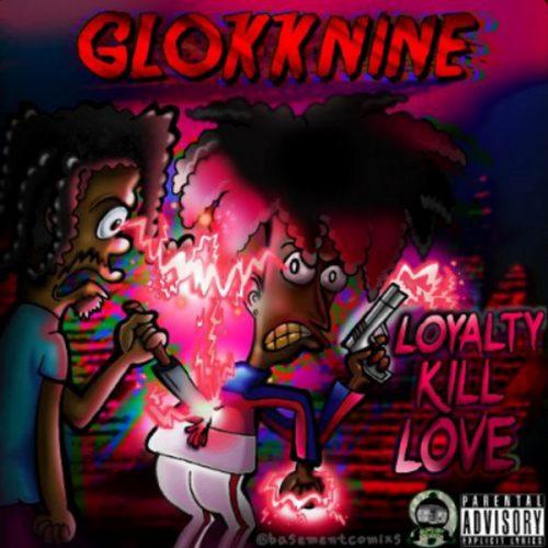 Glokknine Loyalty Kill Love