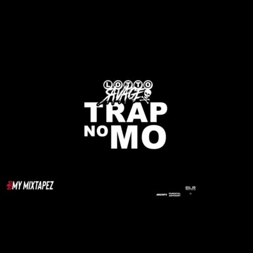 """Lotto Savage """"Trap No Mo"""""""