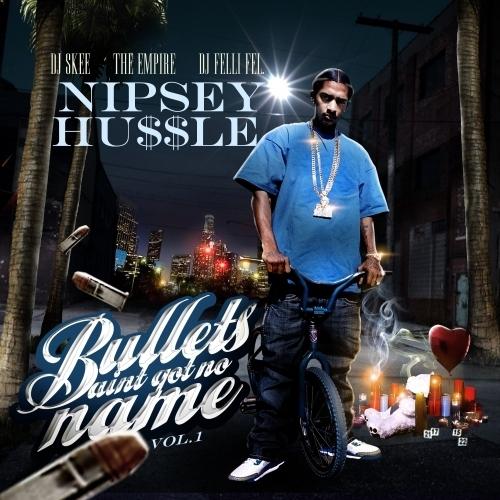 Nipsey Hussle Bullets Ain't Got No Name Vol.1