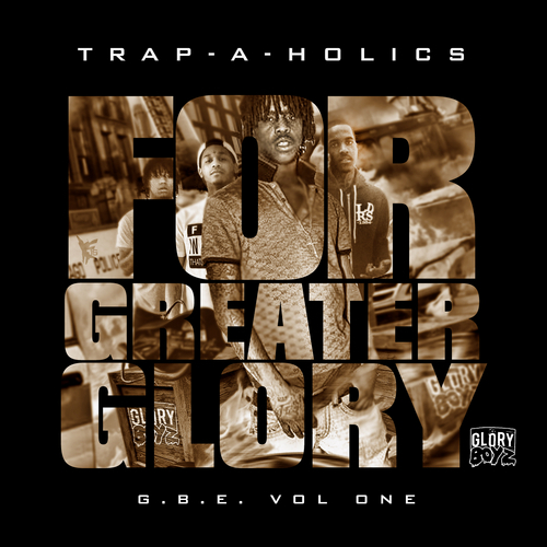 Trap A Holics X GBE For Greater Glory