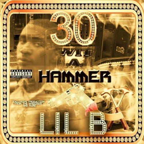 Lil B 30 Wit A Hammer
