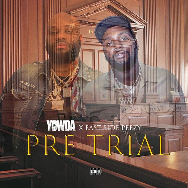 Yowda X Eastside Peezy Pre Trial