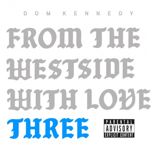 Dom Kennedy – From The Westside With Love Three [Mixtape]